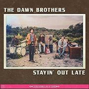 The Dawn Brothers: Stayin' Out Late