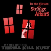 My Life With The Thrill Kill Kult: The House Of Strange Affairs