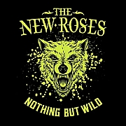 The New Roses: Nothing But Wild