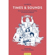 Jan Reetze: Times & Sounds: Germany's Journey from Jazz and Pop to Krautrock and Beyond