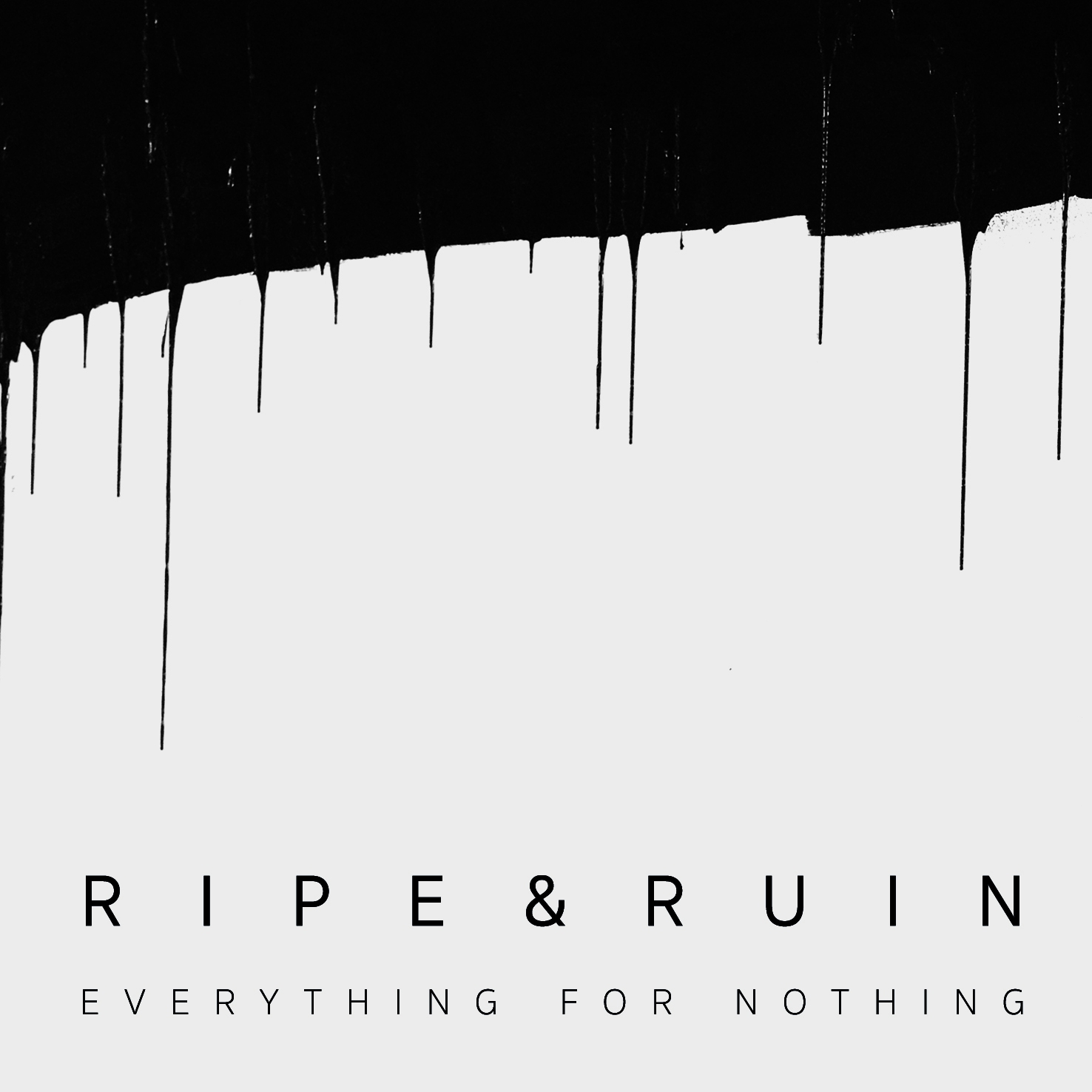 Ripe & Ruin: Everything for Nothing